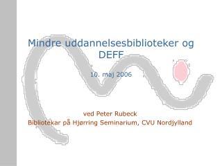 Mindre uddannelsesbiblioteker og DEFF 10. maj 2006