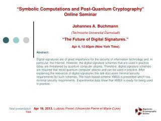 Next presentation:   Apr 18, 2013.  Ludovic Perret  (Université Pierre et Marie Curie) TBA