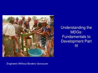 Understanding the MDGs: Fundamentals to Development Part III