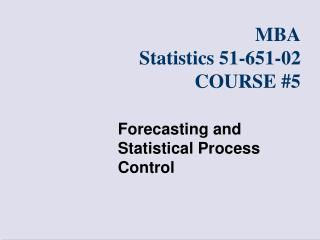 MBA Statistics 51-651-0 2 COURSE # 5