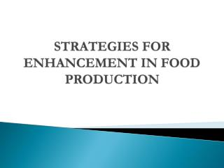 STRATEGIES FOR ENHANCEMENT IN FOOD PRODUCTION