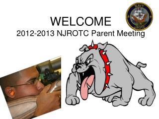 WELCOME 2012-2013 NJROTC Parent Meeting