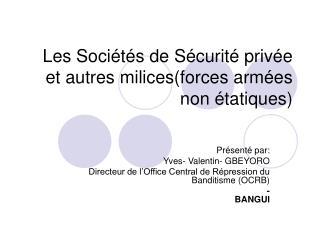 Les Sociétés de Sécurité privée et autres milices(forces armées non étatiques)