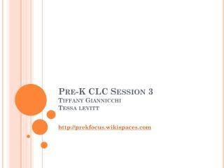 Pre-K CLC Session 3 Tiffany Giannicchi Tessa levitt