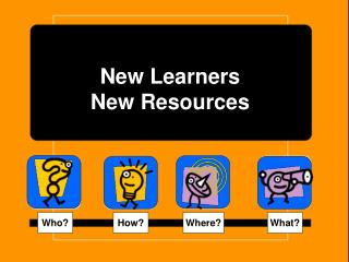 New Learners  New Resources
