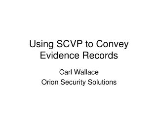 Using SCVP to Convey Evidence Records