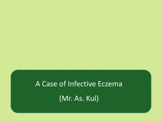 A Case of Infective Eczema (Mr. As. Kul)