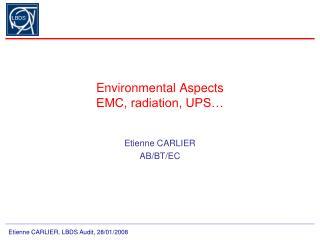 Environmental Aspects EMC, radiation, UPS…