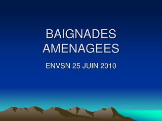 BAIGNADES AMENAGEES