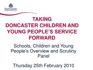 TAKING DONCASTER CHILDREN AND YOUNG PEOPLE'S SERVICE FORWARD