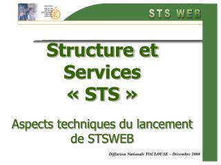 Structure et Services «STS» Aspects techniques du lancement de STSWEB