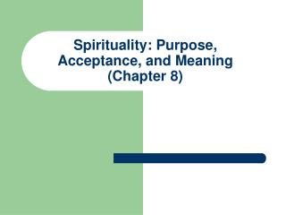 Spirituality: Purpose, Acceptance, and Meaning (Chapter 8)
