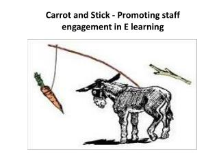 Carrot and Stick - Promoting staff engagement in E learning