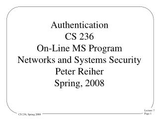 Authentication CS 236 On-Line MS Program Networks and Systems Security  Peter Reiher Spring, 2008