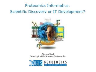 Proteomics Informatics: Scientific Discovery or IT Development?