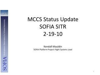 MCCS Status Update SOFIA SITR  2-19-10 Kendall Mauldin SOFIA Platform Project Flight Systems Lead