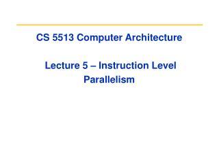 CS 5513 Computer Architecture  Lecture 5 – Instruction Level Parallelism