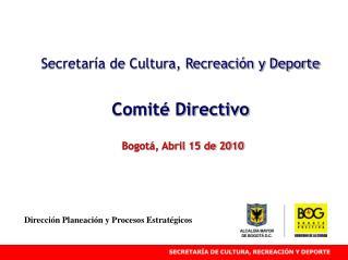 Secretaría de Cultura, Recreación y Deporte Comité Directivo