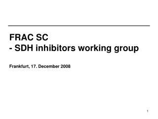 FRAC SC - SDH inhibitors working group Frankfurt, 17. December 2008