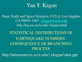 Yan Y. Kagan Dept. Earth and Space Sciences, UCLA, Los Angeles,