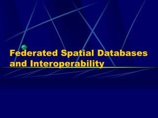 Federated Spatial Databases and Interoperability