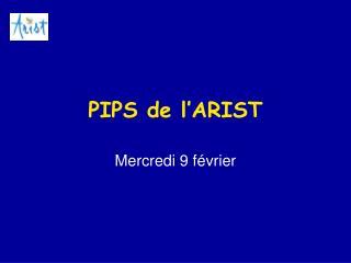 PIPS de l'ARIST