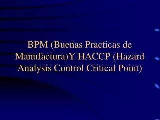 BPM (Buenas Practicas de Manufactura)Y HACCP (Hazard Analysis Control Critical Point)