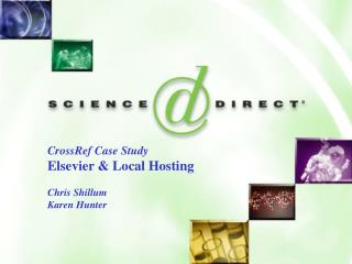 CrossRef Case Study Elsevier & Local Hosting Chris Shillum Karen Hunter