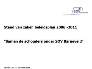 """Stand van zaken beleidsplan 2006 -2011 """"Samen de schouders onder SDV Barneveld"""""""