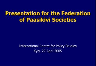 Presentation for the Federation of Paasikivi Societies