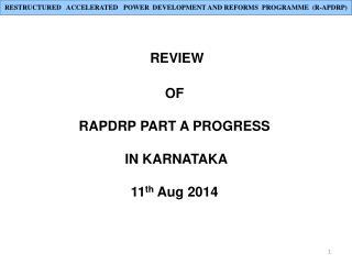 REVIEW  OF  RAPDRP PART A PROGRESS  IN KARNATAKA 11 th  Aug 2014