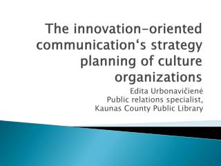 The innovation-oriented communication's  strategy  planning of  cultur e organizations