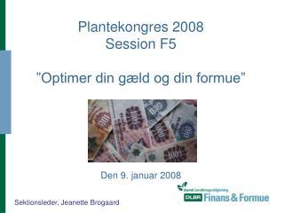 """Plantekongres 2008 Session F5 """"Optimer din gæld og din formue"""" Den 9. januar 2008"""