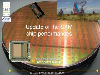 Update of the SAM chip performances eric.delagnes@cea.fr breton@lal2p3.fr