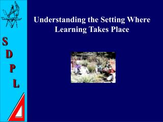 Understanding the Setting Where Learning Takes Place