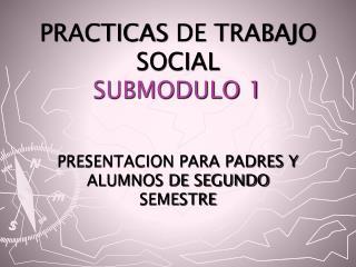 PRACTICAS DE TRABAJO SOCIAL SUBMODULO 1
