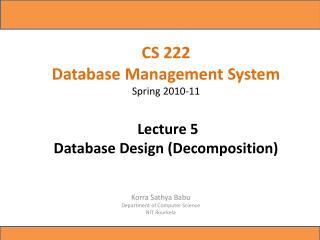 CS 222 Database Management System Spring 2010-11 Lecture 5 Database Design (Decomposition)