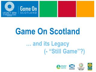 "Game On Scotland … and its Legacy 							(- ""Still Game""?)"