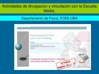 Actividades de divulgacion y vinculacion con la Escuela Media.