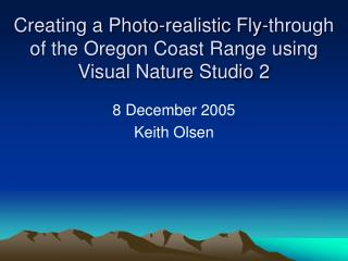 Creating a Photo-realistic Fly-through of the Oregon Coast Range using Visual Nature Studio 2