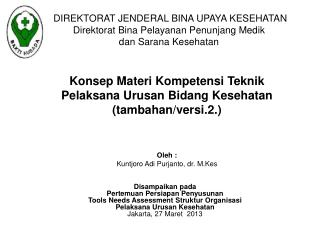 Konsep Materi Kompetensi Teknik Pelaksana Urusan Bidang Kesehatan (tambahan/versi.2.) Oleh :