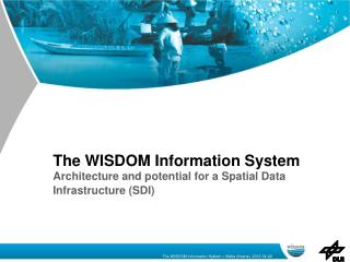 The WISDOM Information System Architecture and potential for a Spatial Data Infrastructure (SDI)