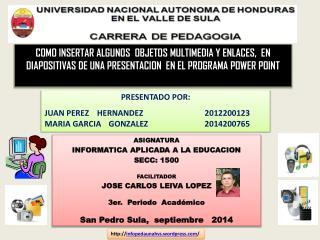 ASIGNATURA INFORMATICA APLICADA A LA EDUCACION SECC: 1500 FACILITADOR JOSE CARLOS LEIVA LOPEZ
