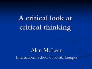 A critical look at critical thinking