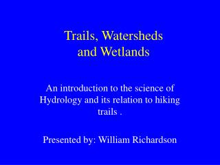 Trails, Watersheds  and Wetlands