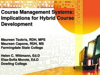 Course Management Systems: Implications for Hybrid Course Development Maureen Tsokris, RDH, MPS