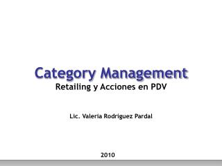 Category Management Retailing y Acciones en PDV Lic. Valeria Rodríguez Pardal