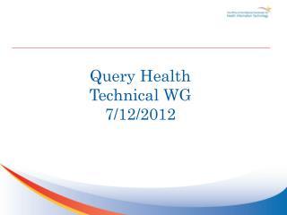 Query Health Technical WG 7/12/ 2012