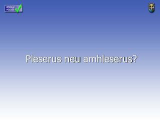 Pleserus neu amhleserus ?