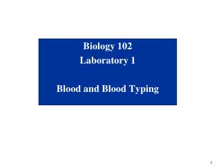 Biology 102 Laboratory 1 Blood and Blood Typing